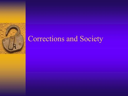 Corrections and Society. I. The Purpose of Punishment A. Rehabilitation 1.Seeks to treat and reform the lawbreaker (turn him into a productive citizen)