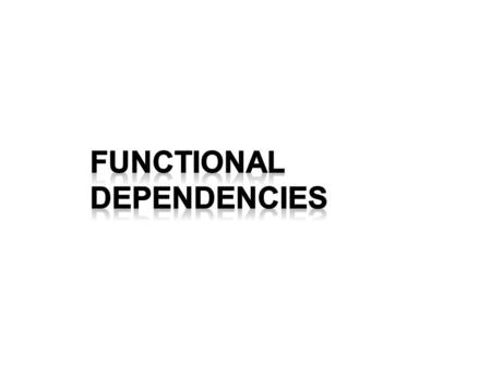 Functional Dependencies An example: loan-info= Observe: tuples with the same value for lno will always have the same value for amt We write: lno  amt.