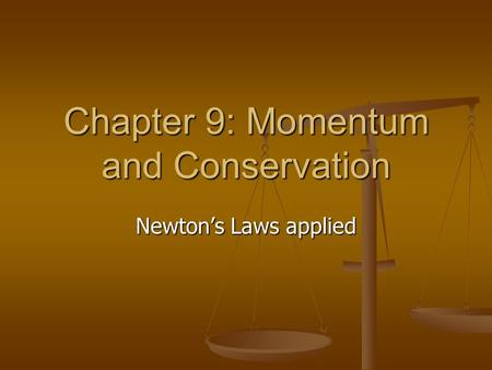 Chapter 9: Momentum and Conservation Newton's Laws applied.