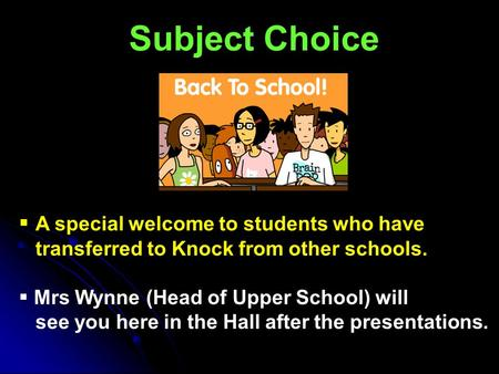 Subject Choice  A special welcome to students who have transferred to Knock from other schools.  Mrs Wynne (Head of Upper School) will see you here in.