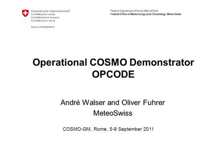 Federal Department of Home Affairs FDHA Federal Office of Meteorology and Climatology MeteoSwiss Operational COSMO Demonstrator OPCODE André Walser and.