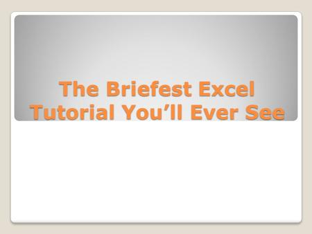 The Briefest Excel Tutorial You'll Ever See. Microsoft Excel, or any spreadsheet for that matter, is an incredibly rich calculation program In this most.