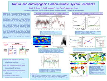 Natural and Anthropogenic Carbon-Climate System Feedbacks Scott C. Doney 1, Keith Lindsay 2, Inez Fung 3 & Jasmin John 3 1-Woods Hole Oceanographic Institution;