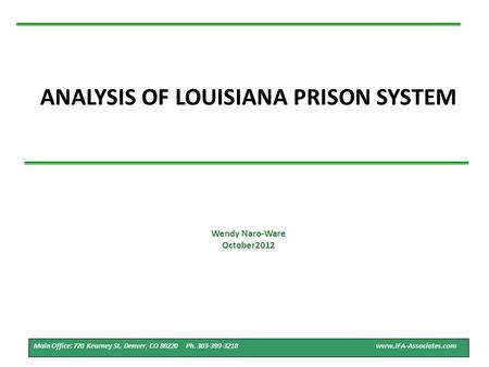 ANALYSIS OF LOUISIANA PRISON SYSTEM 1 Main Office: 720 Kearney St. Denver, CO 80220 Ph. 303-399-3218 www.JFA-Associates.com Wendy Naro-Ware October2012.