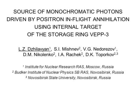 SOURCE OF MONOCHROMATIC PHOTONS DRIVEN BY POSITRON IN-FLIGHT ANNIHILATION USING INTERNAL TARGET OF THE STORAGE RING VEPP-3 L.Z. Dzhilavyan 1, S.I. Mishnev.