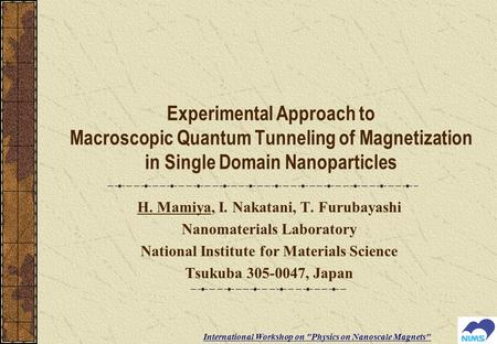 Experimental Approach to Macroscopic Quantum Tunneling of Magnetization in Single Domain Nanoparticles H. Mamiya, I. Nakatani, T. Furubayashi Nanomaterials.