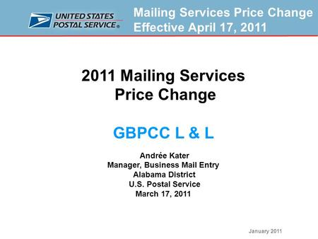 Mailing Services Price Change Effective April 17, 2011 January 2011 1 2011 Mailing Services Price Change GBPCC L & L Andrée Kater Manager, Business Mail.