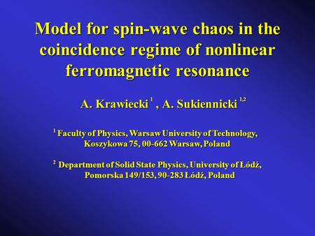 Model for spin-wave chaos in the coincidence regime of nonlinear ferromagnetic resonance A. Krawiecki, A. Sukiennicki 11,2 Faculty of Physics, Warsaw University.