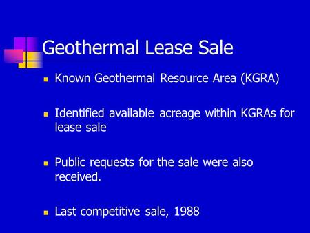Geothermal Lease Sale Known Geothermal Resource Area (KGRA) Identified available acreage within KGRAs for lease sale Public requests for the sale were.