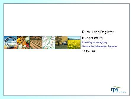 Rural Land Register Rupert Waite 11 Feb 09 Rural Payments Agency