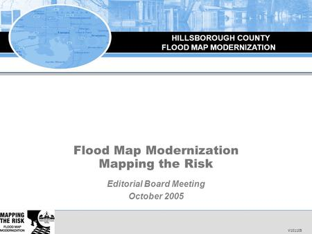 Flood Map Modernization Flood Map Modernization Mapping the Risk Editorial Board Meeting October 2005 HILLSBOROUGH COUNTY FLOOD MAP MODERNIZATION V101105.