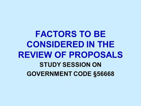 FACTORS TO BE CONSIDERED IN THE REVIEW OF PROPOSALS STUDY SESSION ON GOVERNMENT CODE §56668.