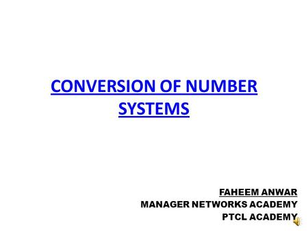 CONVERSION OF NUMBER SYSTEMS FAHEEM ANWAR MANAGER NETWORKS ACADEMY PTCL ACADEMY.