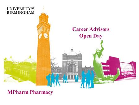 MPharm Pharmacy Career Advisors Open Day. Why open a new School of Pharmacy?  Greater patient focus  Inter-professional learning  Greater integration.