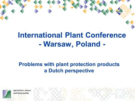 International Plant Conference - Warsaw, Poland - Problems with plant protection products a Dutch perspective.