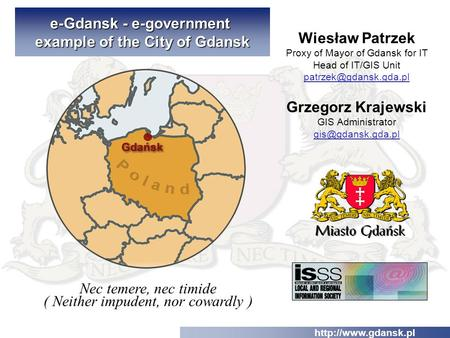 Nec temere, nec timide ( Neither impudent, nor cowardly )  e-Gdansk - e-government example of the City of Gdansk Wiesław Patrzek Proxy.