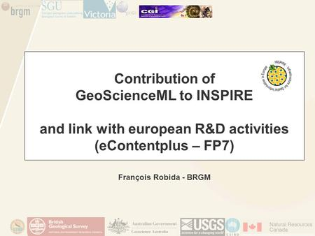 Contribution of GeoScienceML to INSPIRE and link with european R&D activities (eContentplus – FP7) François Robida - BRGM.