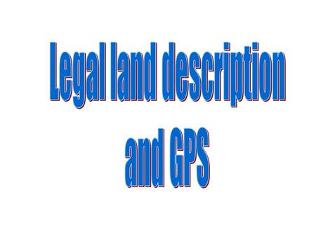 Legal land descriptions are an important part of transfer of property, Taxes, and determination of acreages. Most states still only recognize plane surveys,