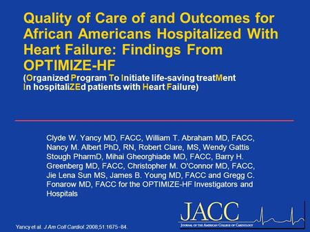Yancy et al. J Am Coll Cardiol. 2008;51:1675  84. Quality of Care of and Outcomes for African Americans Hospitalized With Heart Failure: Findings From.