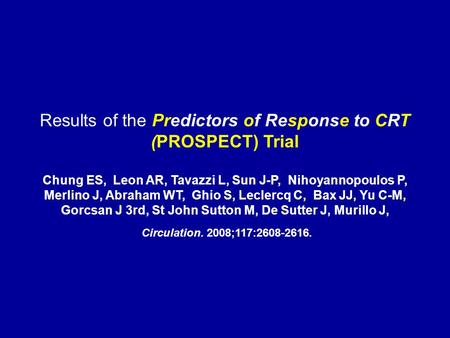 Results of the Predictors of Response to CRT (PROSPECT) Trial Chung ES, Leon AR, Tavazzi L, Sun J-P, Nihoyannopoulos P, Merlino J, Abraham WT, Ghio S,