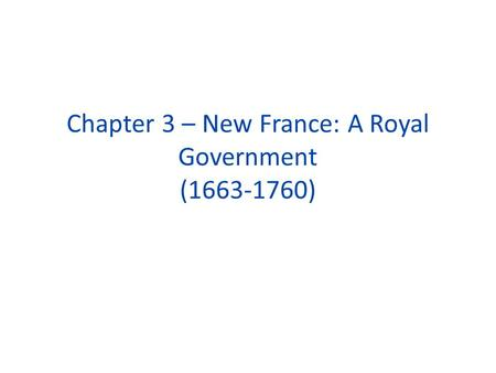 Chapter 3 – New France: A Royal Government (1663-1760)