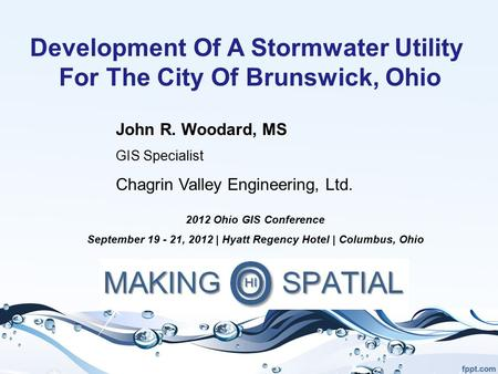 Development Of A Stormwater Utility For The City Of Brunswick, Ohio John R. Woodard, MS GIS Specialist Chagrin Valley Engineering, Ltd. 2012 Ohio GIS Conference.