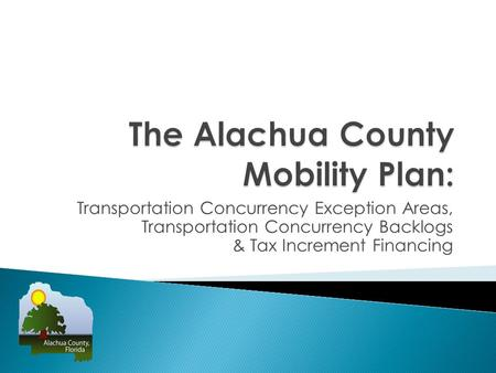 Transportation Concurrency Exception Areas, Transportation Concurrency Backlogs & Tax Increment Financing.