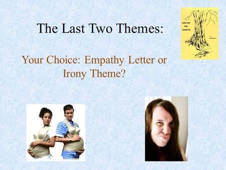 The Last Two Themes: Your Choice: Empathy Letter or Irony Theme?