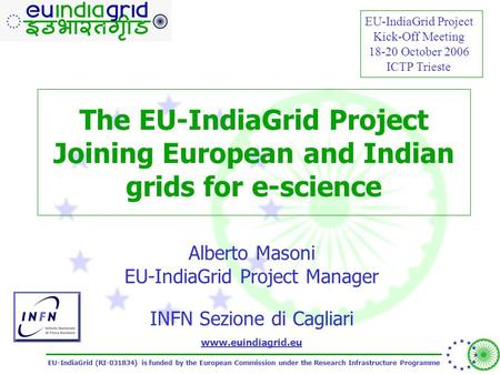 EU-IndiaGrid (RI-031834) is funded by the European Commission under the Research Infrastructure Programme www.euindiagrid.eu The EU-IndiaGrid Project Joining.