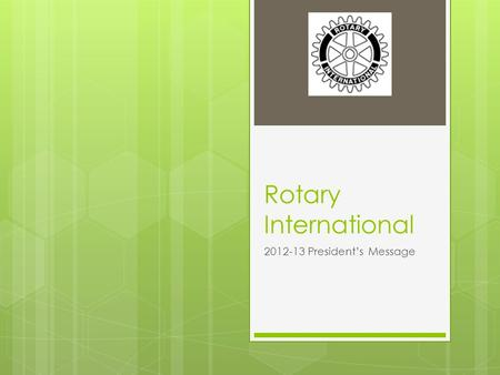 Rotary International 2012-13 President's Message.