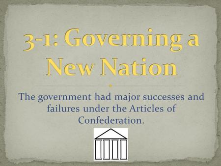 The government had major successes and failures under the Articles of Confederation.