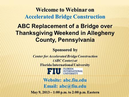 Welcome to Webinar on Accelerated Bridge Construction ABC Replacement of a Bridge over Thanksgiving Weekend in Allegheny County, Pennsylvania Sponsored.