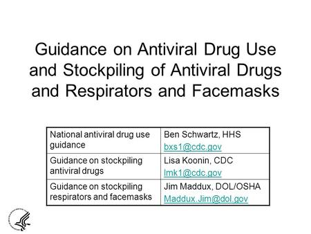 Guidance on Antiviral Drug Use and Stockpiling of Antiviral Drugs and Respirators and Facemasks National antiviral drug use guidance Ben Schwartz, HHS.