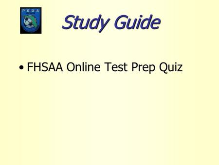 Study Guide FHSAA Online Test Prep Quiz. Match Quiz 1 You are expected to arrive 30 minutes in the prior to the start of a match and enter the field in.