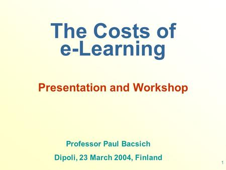 1 The Costs of e-Learning Presentation and Workshop Professor Paul Bacsich Dipoli, 23 March 2004, Finland.