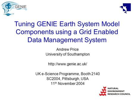 Tuning GENIE Earth System Model Components using a Grid Enabled Data Management System Andrew Price University of Southampton  UK.