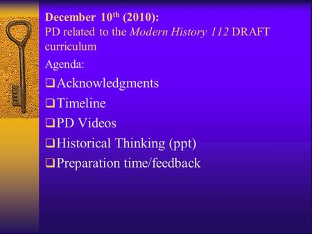 December 10 th (2010): PD related to the Modern History 112 DRAFT curriculum Agenda:  Acknowledgments  Timeline  PD Videos  Historical Thinking (ppt)