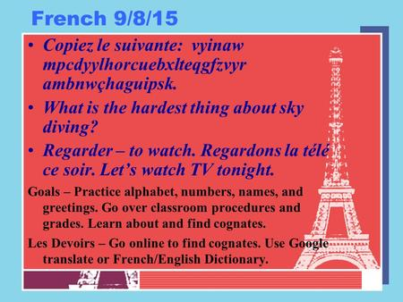French 9/8/15 Copiez le suivante: vyinaw mpcdyylhorcuebxlteqgfzvyr ambnwçhaguipsk. What is the hardest thing about sky diving? Regarder – to watch. Regardons.