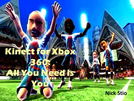 Kinect for Xbox 360: All You Need is You Nick Stio.