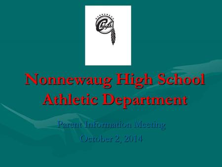 Nonnewaug High School Athletic Department Parent Information Meeting October 2, 2014.