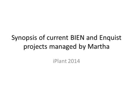 Synopsis of current BIEN and Enquist projects managed by Martha iPlant 2014.