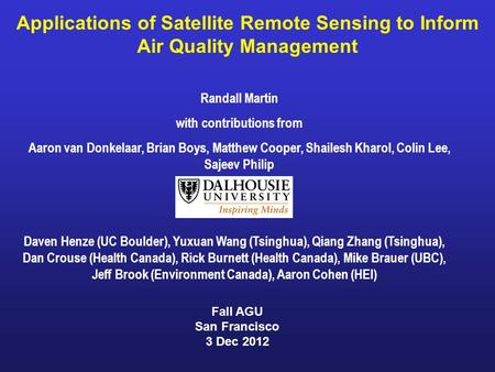 Applications of Satellite Remote Sensing to Inform Air Quality Management Randall Martin with contributions from Aaron van Donkelaar, Brian Boys, Matthew.