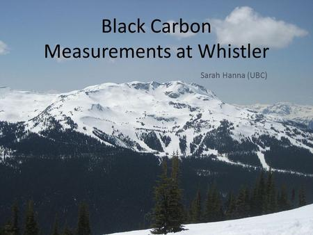 Black Carbon Measurements at Whistler Sarah Hanna (UBC)