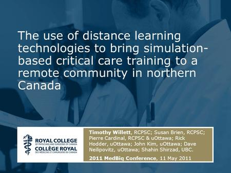 The use of distance learning technologies to bring simulation- based critical care training to a remote community in northern Canada Timothy Willett, RCPSC;