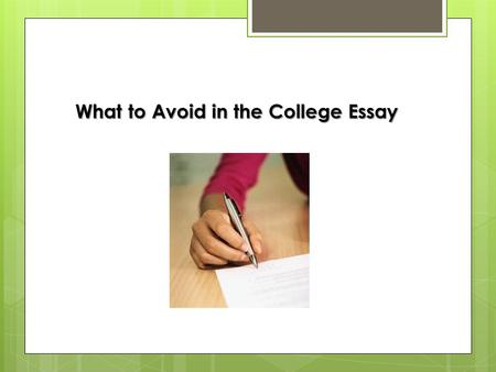 What to Avoid in the College Essay. The Cliché I spent [choose one: a summer vacation/a weekend/three hours] volunteering with the poor in [Honduras/