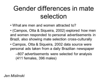 Gender differences in mate selection What are men and women attracted to? (Campos, Otta & Siqueira, 2002) explored how men and women responded to personal.