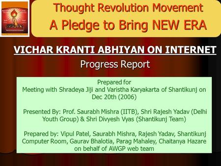 Thought Revolution Movement A Pledge to Bring NEW ERA VICHAR KRANTI ABHIYAN ON INTERNET Progress Report Prepared for Meeting with Shradeya Jiji and Varistha.