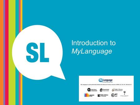 Introduction to MyLanguage. What is MyLanguage? MyLanguage is a partnership between the State and Territory libraries of the ACT, NSW, NT, Public Library.
