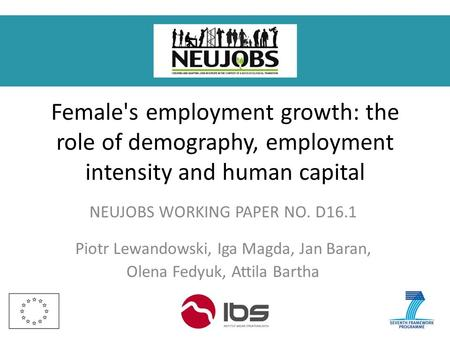 Female's employment growth: the role of demography, employment intensity and human capital NEUJOBS WORKING PAPER NO. D16.1 Piotr Lewandowski, Iga Magda,