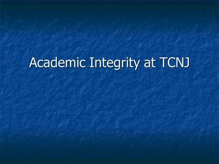 Academic Integrity at TCNJ. What Is TCNJ's Academic Integrity Policy? Through your FSP you are receiving a brochure about the college's academic integrity.